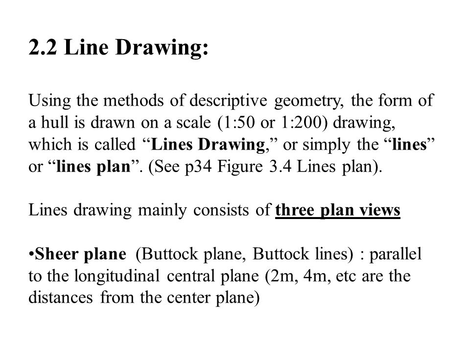 """2.2 Line Drawing: Using the methods of descriptive geometry, the form of a hull is drawn on a scale (1:50 or 1:200) drawing, which is called """"Lines Dr"""