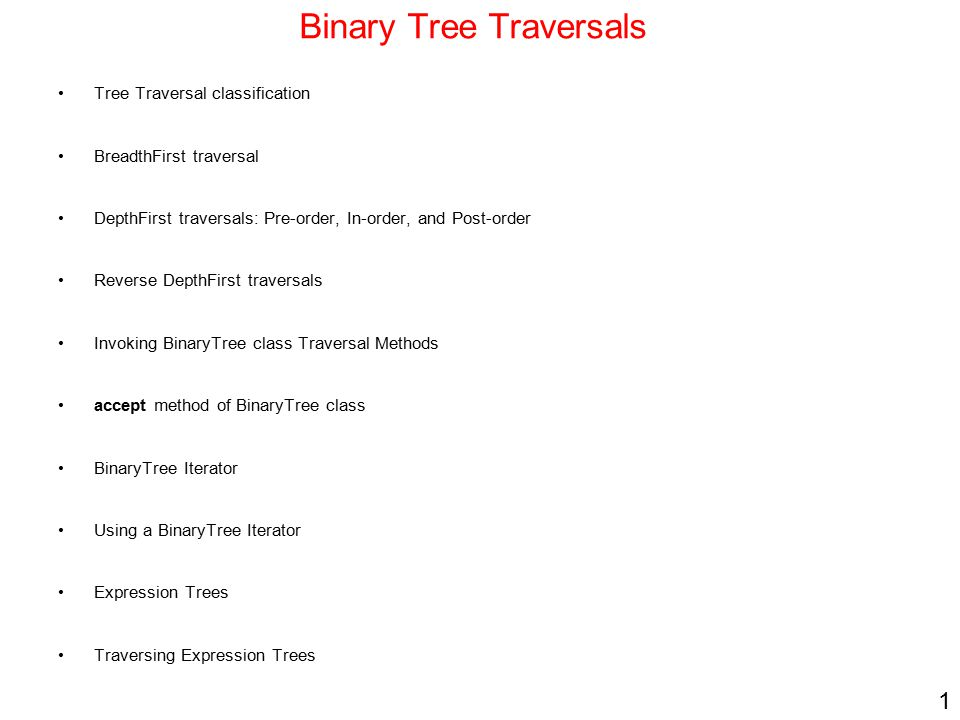 1 Binary Tree Traversals Tree Traversal classification BreadthFirst traversal DepthFirst traversals: Pre-order, In-order, and Post-order Reverse Depth