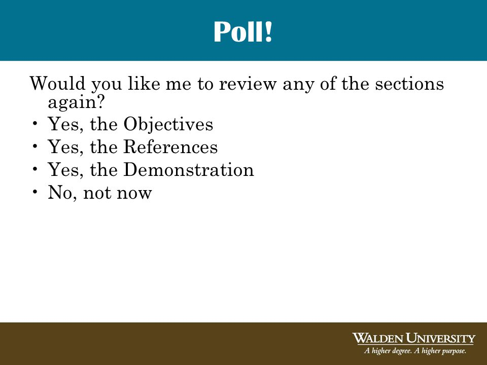 Poll! Would you like me to review any of the sections again? Yes, the Objectives Yes, the References Yes, the Demonstration No, not now