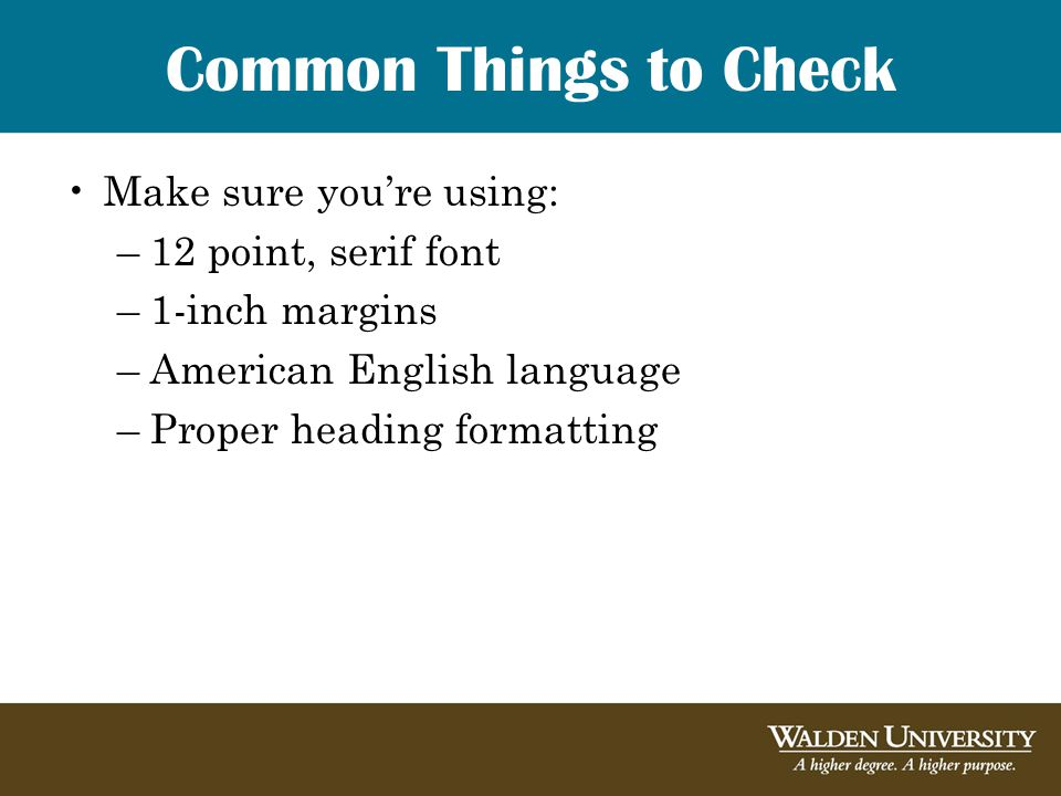 Common Things to Check Make sure you're using: –12 point, serif font –1-inch margins –American English language –Proper heading formatting