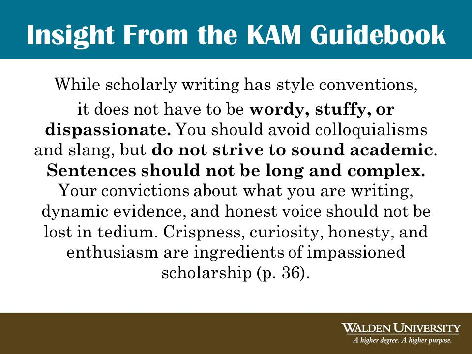 Insight From the KAM Guidebook While scholarly writing has style conventions, it does not have to be wordy, stuffy, or dispassionate.
