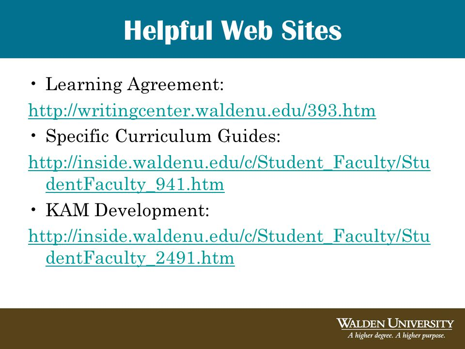 Helpful Web Sites Learning Agreement: http://writingcenter.waldenu.edu/393.htm Specific Curriculum Guides: http://inside.waldenu.edu/c/Student_Faculty