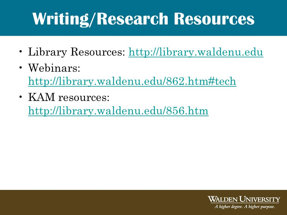Writing/Research Resources Library Resources: http://library.waldenu.eduhttp://library.waldenu.edu Webinars: http://library.waldenu.edu/862.htm#tech h