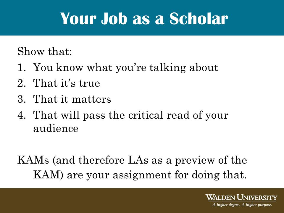 Your Job as a Scholar Show that: 1.You know what you're talking about 2.That it's true 3.That it matters 4.That will pass the critical read of your au