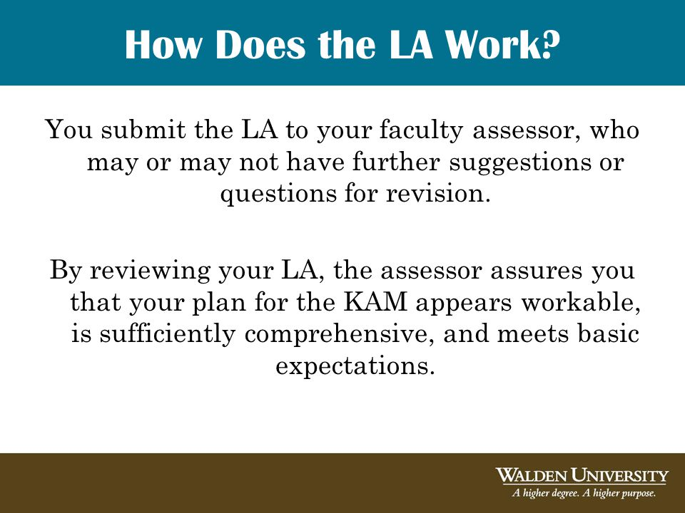 How Does the LA Work? You submit the LA to your faculty assessor, who may or may not have further suggestions or questions for revision. By reviewing