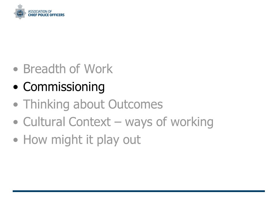 Breadth of Work Commissioning Thinking about Outcomes Cultural Context – ways of working How might it play out