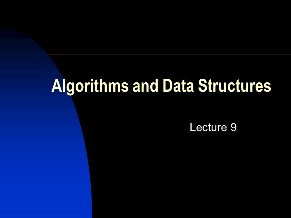 Algorithms and Data Structures Lecture 9