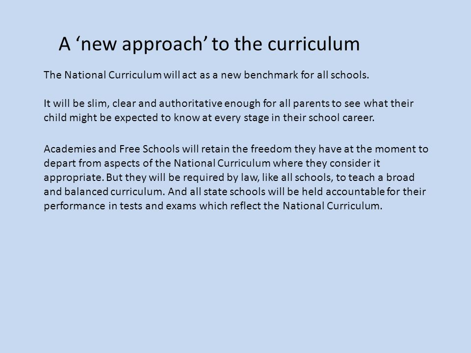 Academies and Free Schools will retain the freedom they have at the moment to depart from aspects of the National Curriculum where they consider it appropriate.