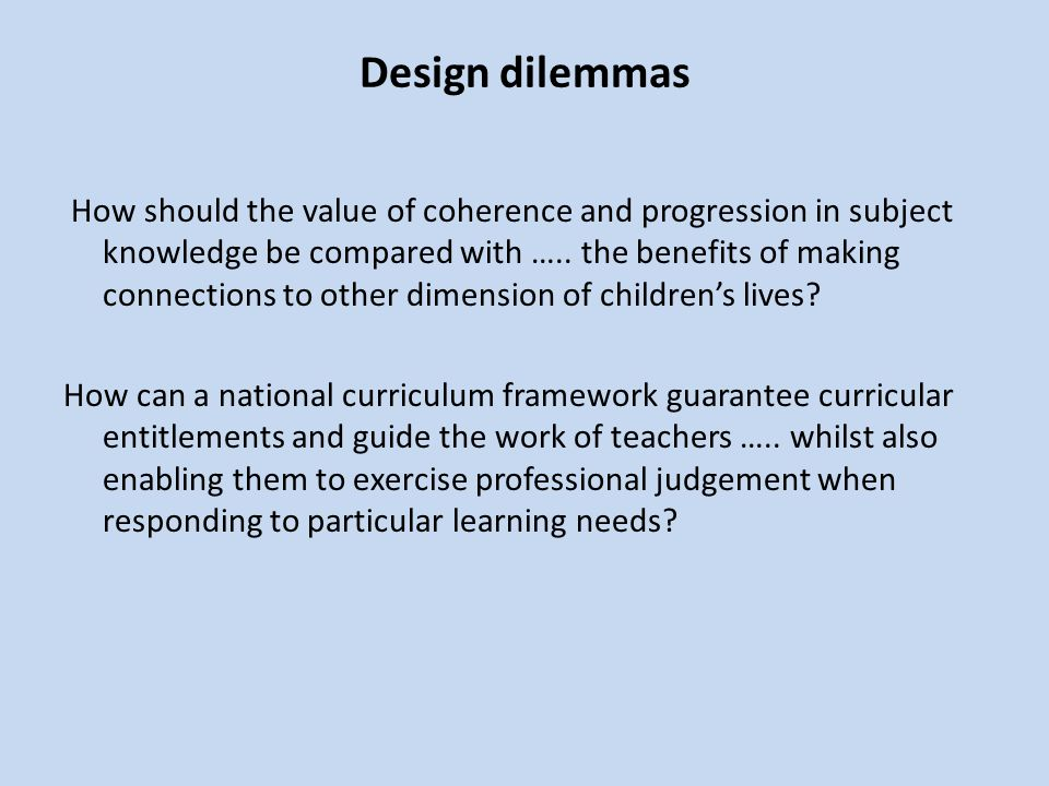 Design dilemmas How should the value of coherence and progression in subject knowledge be compared with …..