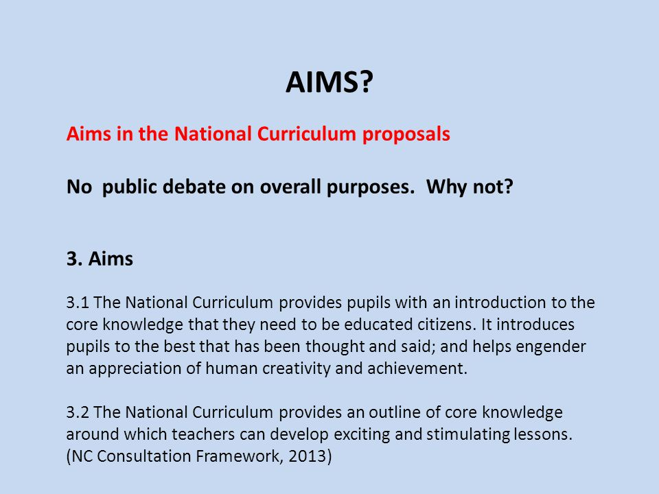 AIMS.Aims in the National Curriculum proposals No public debate on overall purposes.