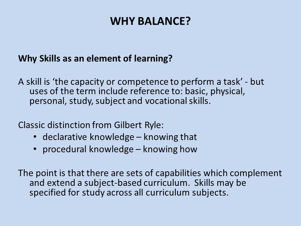 WHY BALANCE? Why Skills as an element of learning? A skill is 'the capacity or competence to perform a task' - but uses of the term include reference