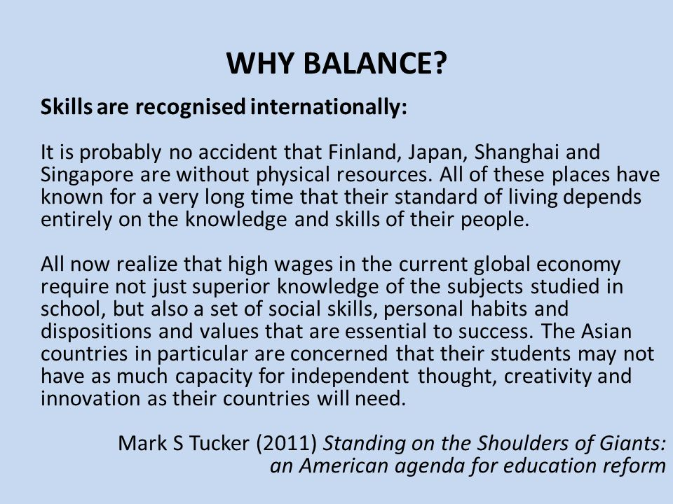 WHY BALANCE? Skills are recognised internationally: It is probably no accident that Finland, Japan, Shanghai and Singapore are without physical resour