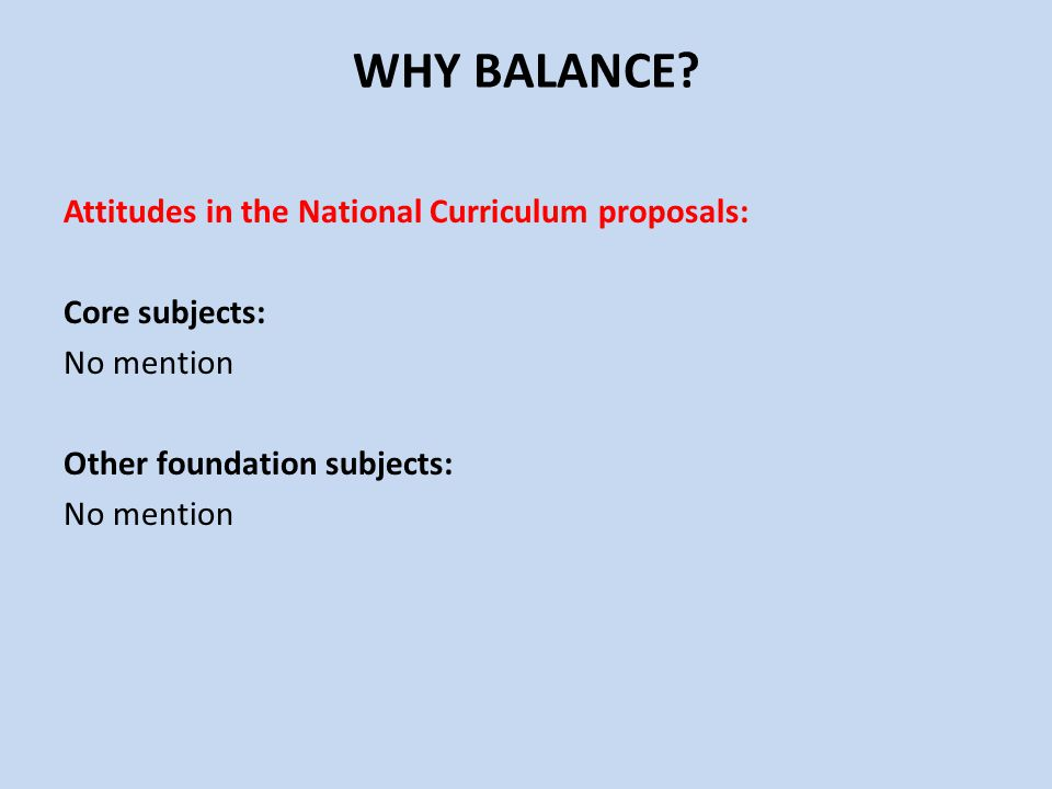 Attitudes in the National Curriculum proposals: Core subjects: No mention Other foundation subjects: No mention