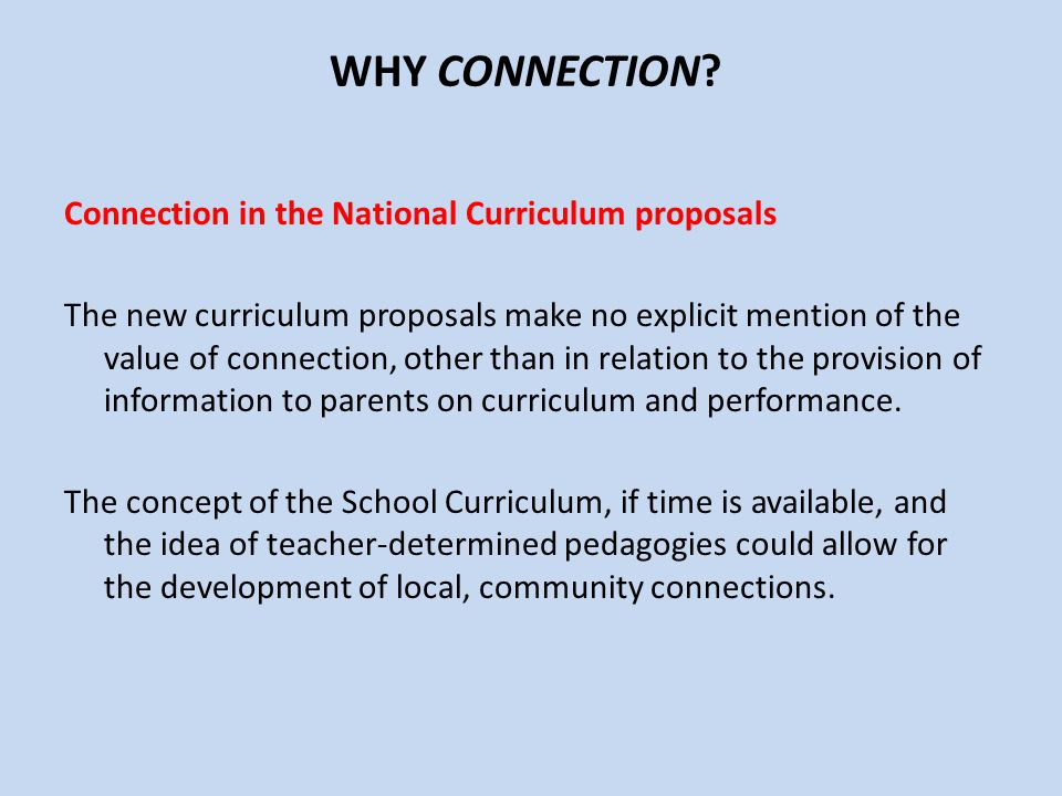 WHY CONNECTION? Connection in the National Curriculum proposals The new curriculum proposals make no explicit mention of the value of connection, othe