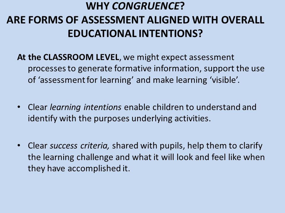 At the CLASSROOM LEVEL, we might expect assessment processes to generate formative information, support the use of 'assessment for learning' and make learning 'visible'.