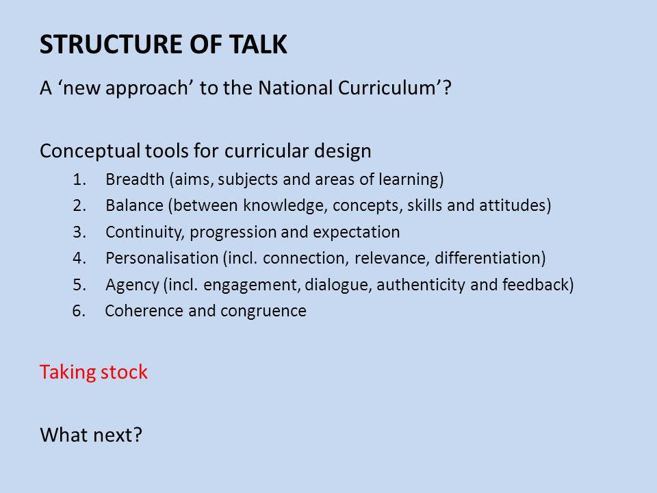 STRUCTURE OF TALK A 'new approach' to the National Curriculum'? Conceptual tools for curricular design 1.Breadth (aims, subjects and areas of learning