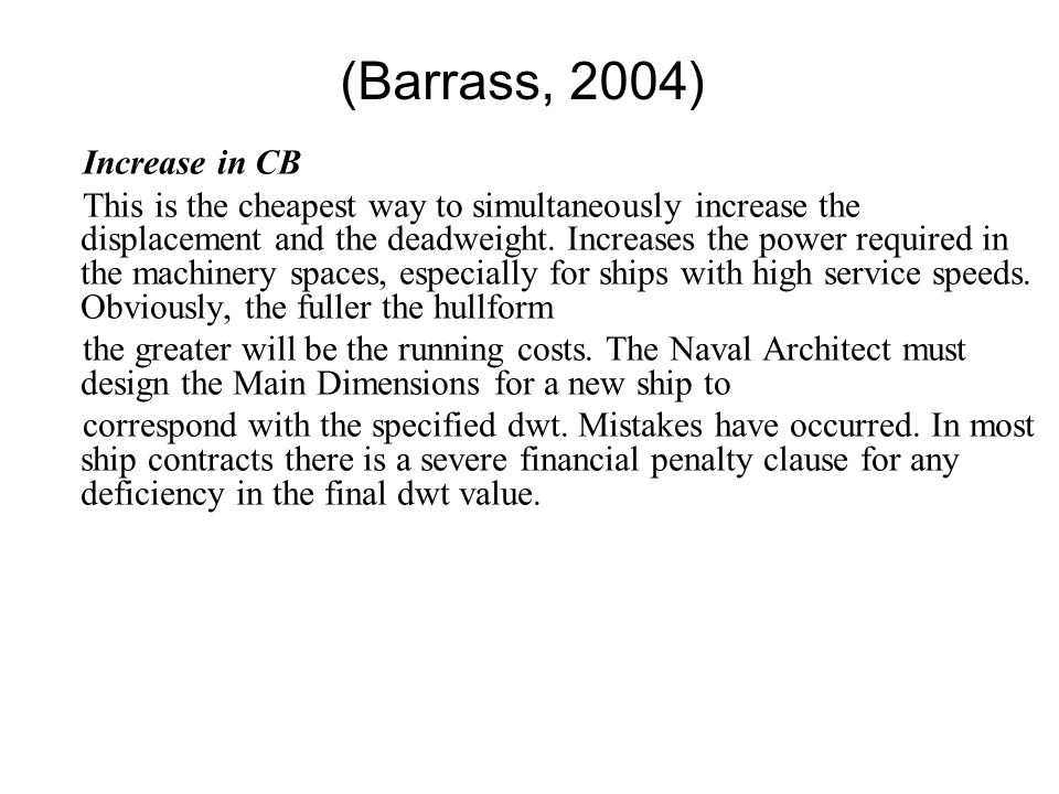 (Barrass, 2004) Increase in CB This is the cheapest way to simultaneously increase the displacement and the deadweight. Increases the power required i