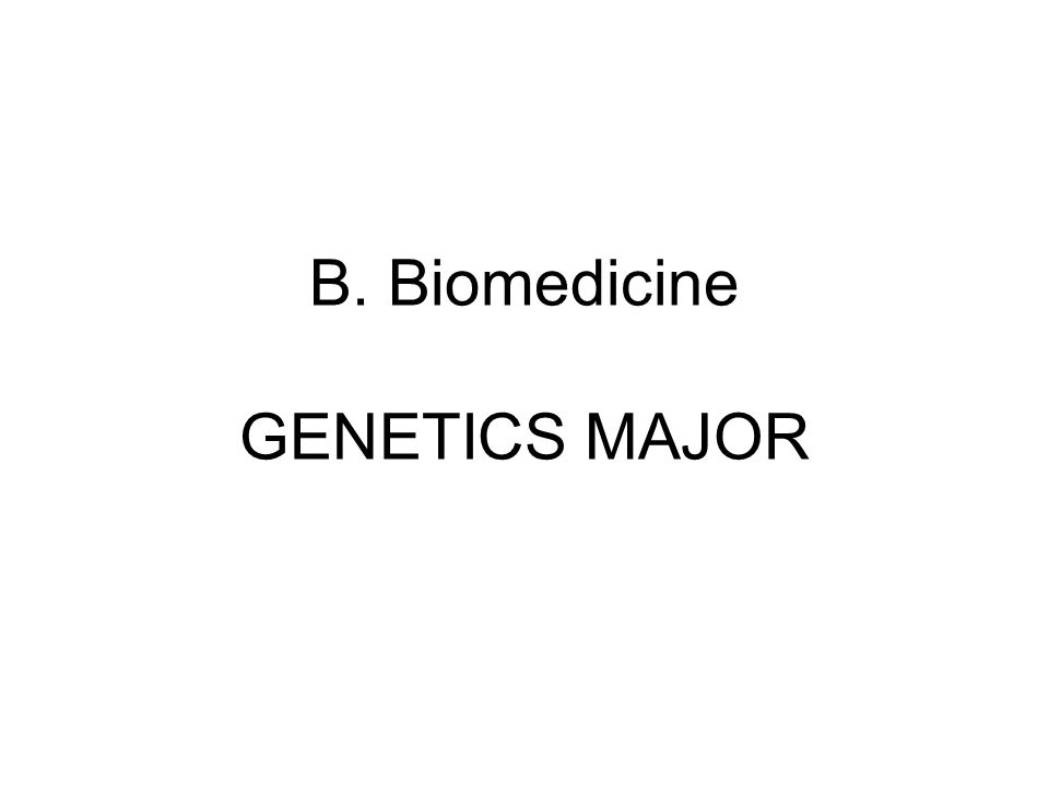 B. Biomedicine GENETICS MAJOR