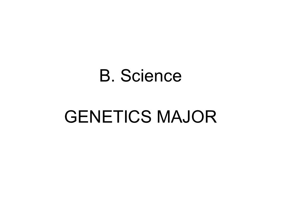 B. Science GENETICS MAJOR
