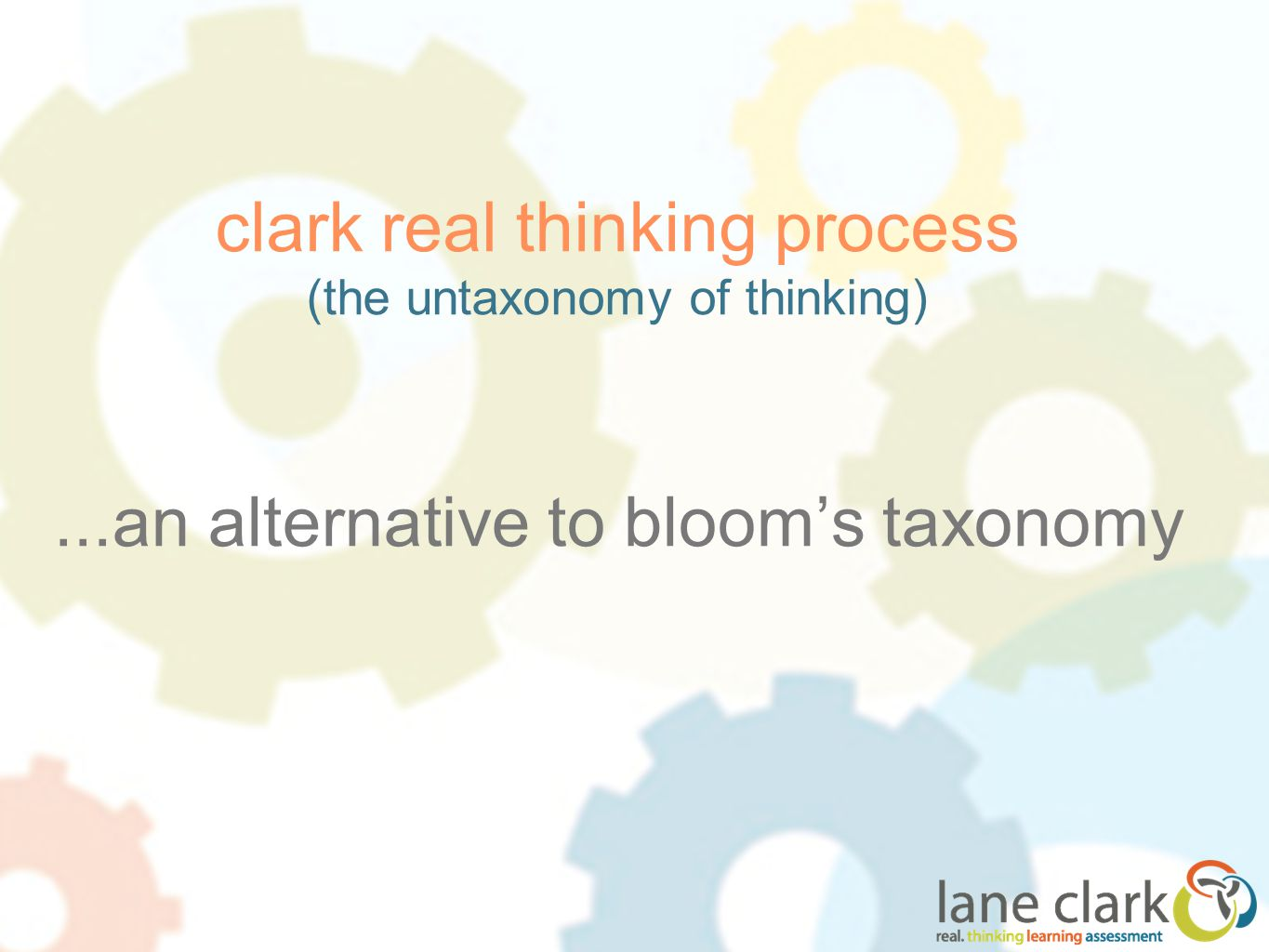 clark real thinking process (the untaxonomy of thinking)...an alternative to bloom's taxonomy