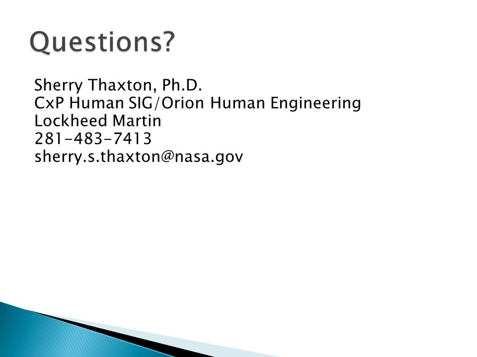 Sherry Thaxton, Ph.D. CxP Human SIG/Orion Human Engineering Lockheed Martin 281-483-7413 sherry.s.thaxton@nasa.gov