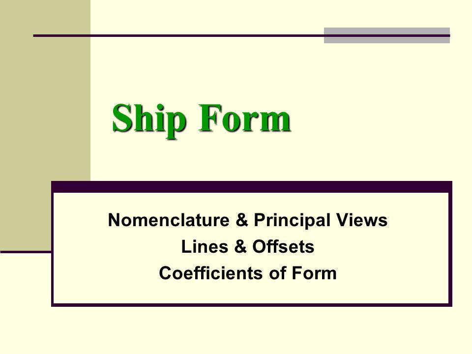 Ship Form Nomenclature & Principal Views Lines & Offsets Coefficients of Form