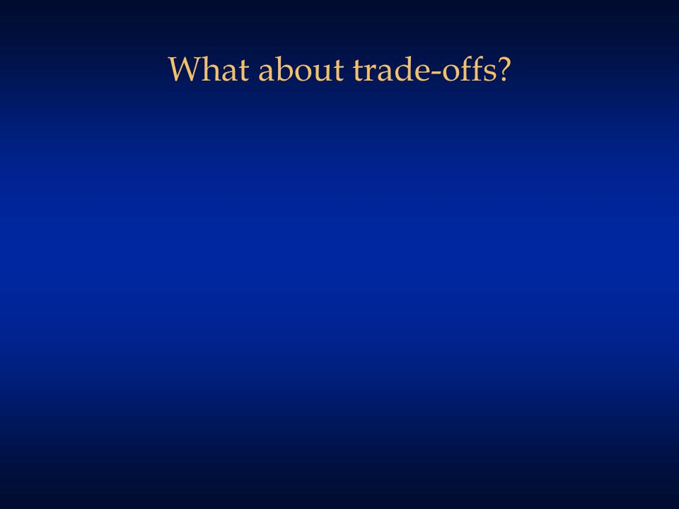 What about trade-offs