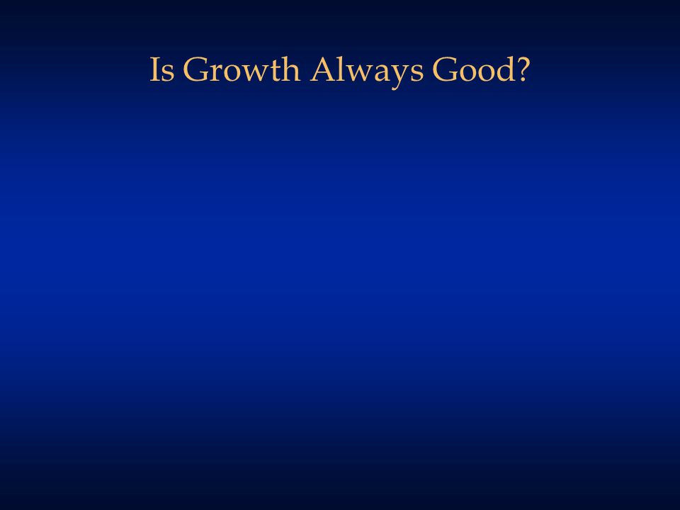 Is Growth Always Good?