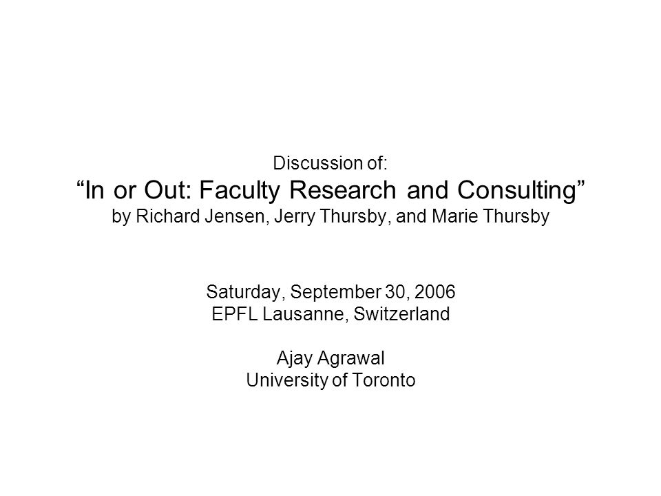 """Discussion of: """"In or Out: Faculty Research and Consulting"""" by Richard Jensen, Jerry Thursby, and Marie Thursby Saturday, September 30, 2006 EPFL Laus"""