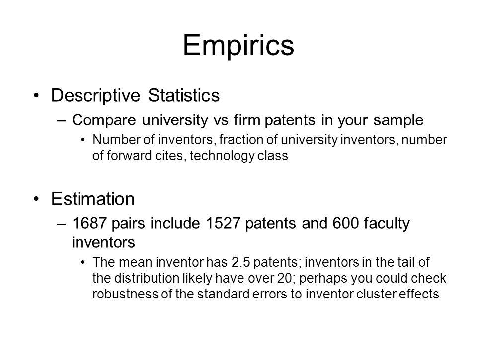 Empirics Descriptive Statistics –Compare university vs firm patents in your sample Number of inventors, fraction of university inventors, number of fo