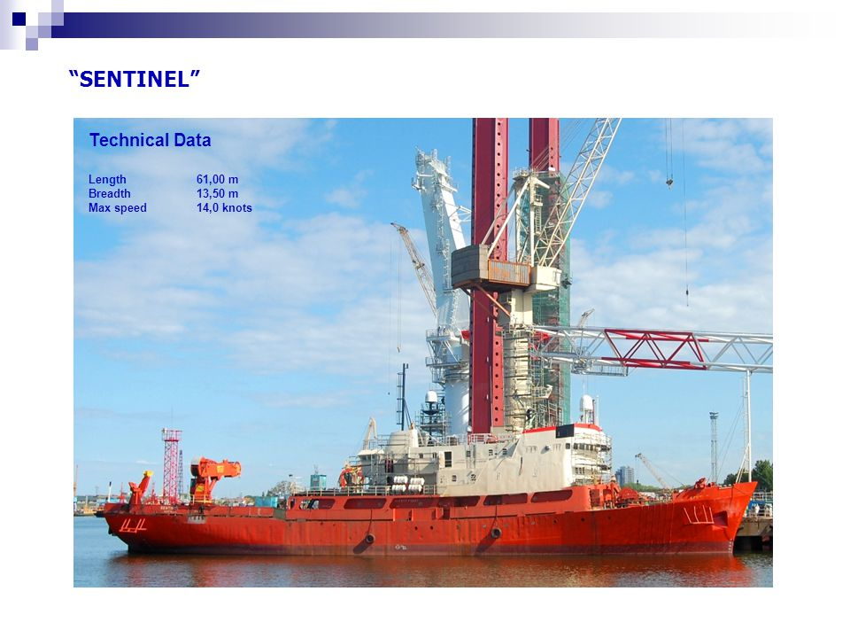"""SENTINEL"" Technical Data Length 61,00 m Breadth 13,50 m Max speed 14,0 knots"