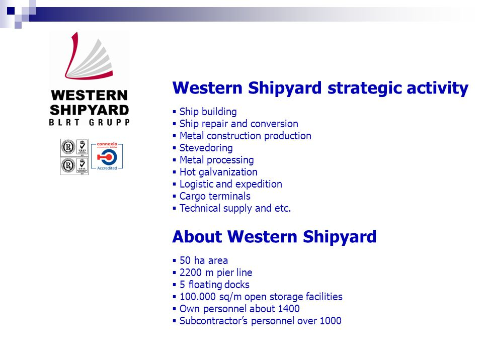 Western Shipyard strategic activity  Ship building  Ship repair and conversion  Metal construction production  Stevedoring  Metal processing  Hot galvanization  Logistic and expedition  Cargo terminals  Technical supply and etc.