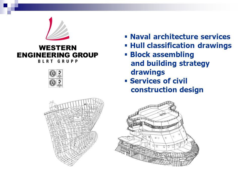  Naval architecture services  Hull classification drawings  Block assembling and building strategy drawings  Services of civil construction design