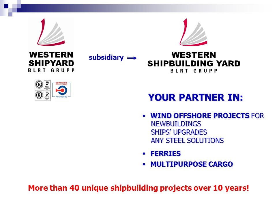 YOUR PARTNER IN: YOUR PARTNER IN:  WIND OFFSHORE PROJECTS FOR NEWBUILDINGS NEWBUILDINGS SHIPS' UPGRADES SHIPS' UPGRADES ANY STEEL SOLUTIONS ANY STEEL
