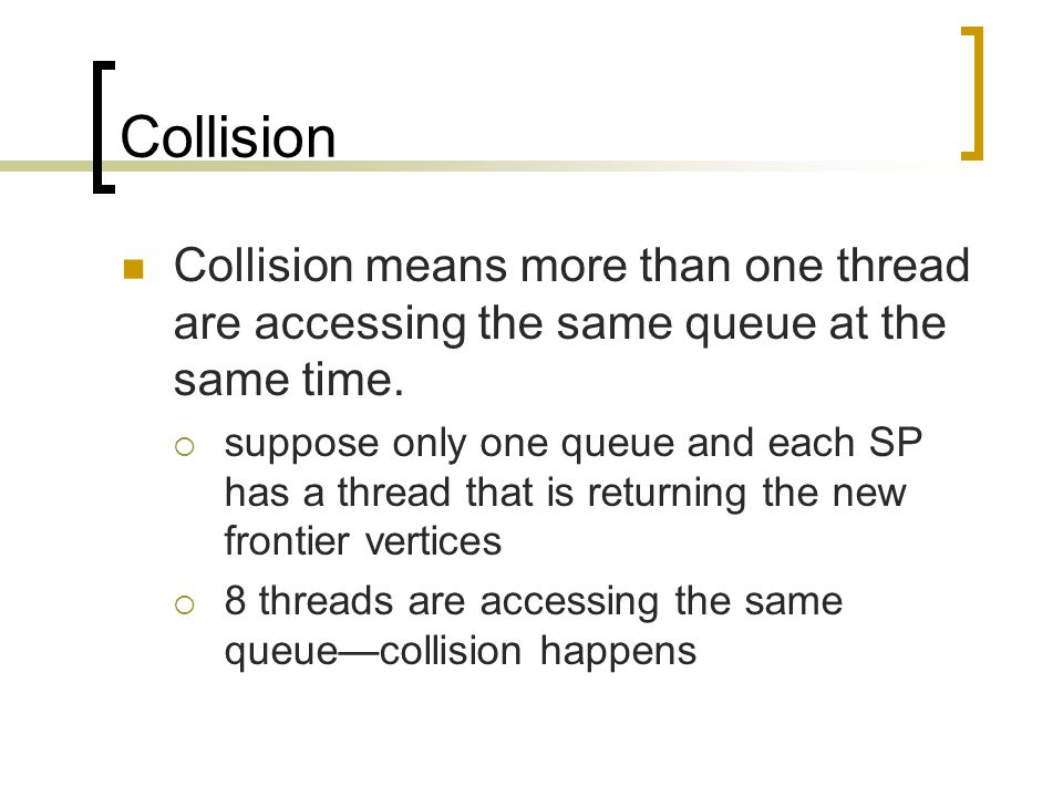 Collision Collision means more than one thread are accessing the same queue at the same time.  suppose only one queue and each SP has a thread that i
