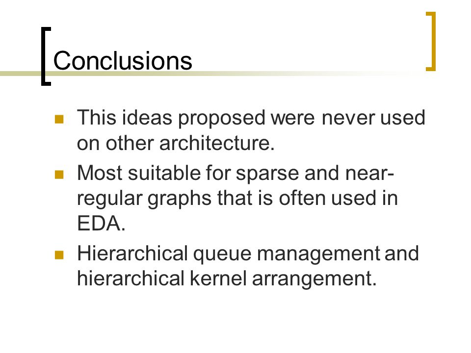 Conclusions This ideas proposed were never used on other architecture. Most suitable for sparse and near- regular graphs that is often used in EDA. Hi