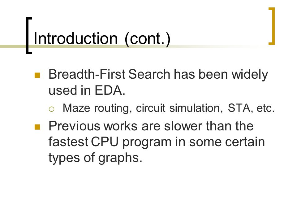 Breadth-First Search has been widely used in EDA.  Maze routing, circuit simulation, STA, etc.