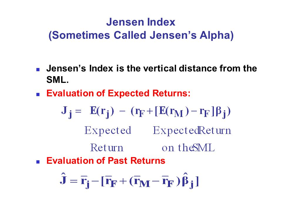 Jensen Index (Sometimes Called Jensen's Alpha) Jensen's Index is the vertical distance from the SML.