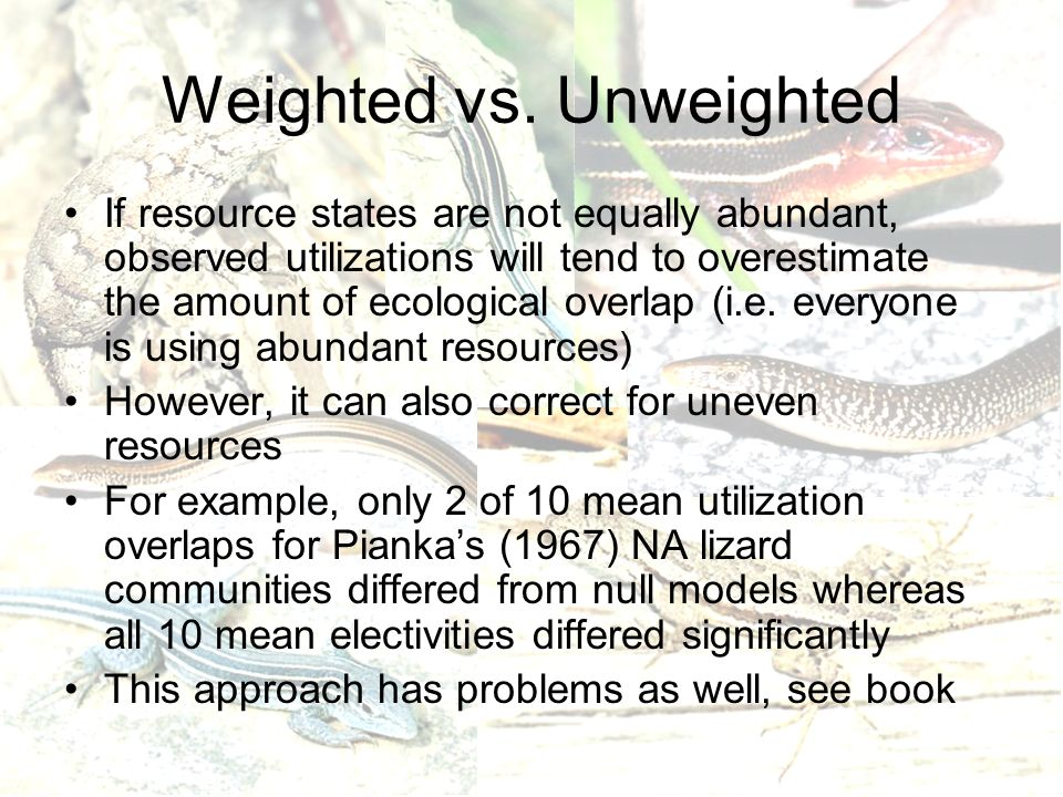 Weighted vs. Unweighted If resource states are not equally abundant, observed utilizations will tend to overestimate the amount of ecological overlap