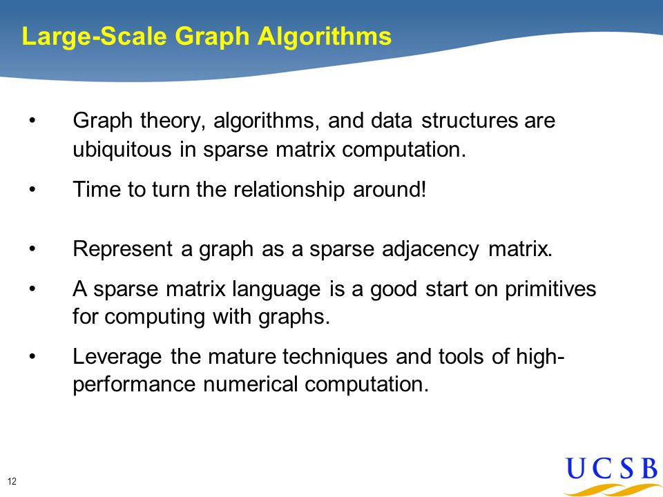 12 Large-Scale Graph Algorithms Graph theory, algorithms, and data structures are ubiquitous in sparse matrix computation.