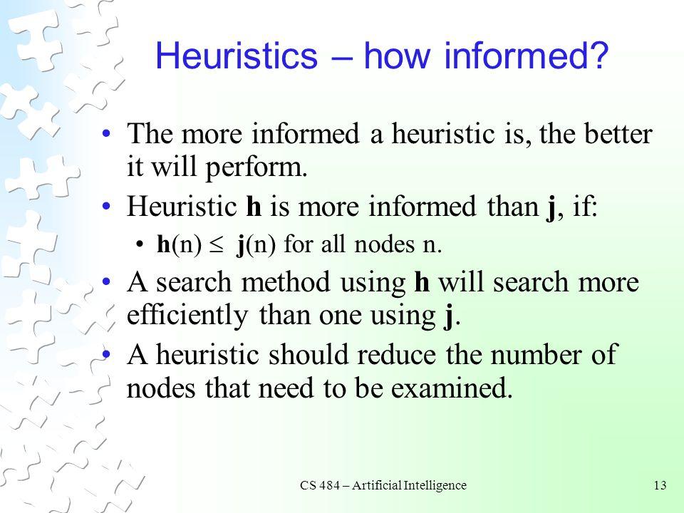 CS 484 – Artificial Intelligence13 Heuristics – how informed.