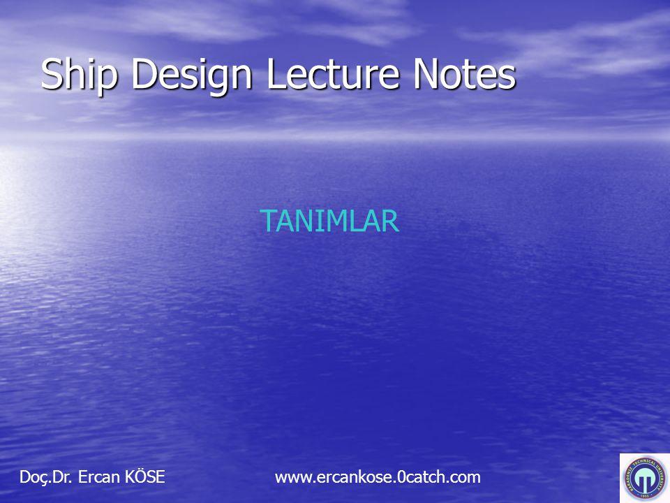 Ship Design Lecture Notes Doç.Dr. Ercan KÖSE www.ercankose.0catch.com TANIMLAR