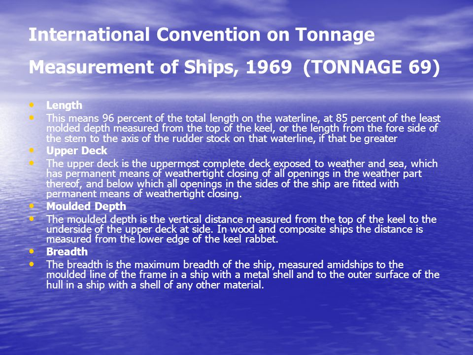 International Convention on Tonnage Measurement of Ships, 1969 (TONNAGE 69) Length This means 96 percent of the total length on the waterline, at 85 p