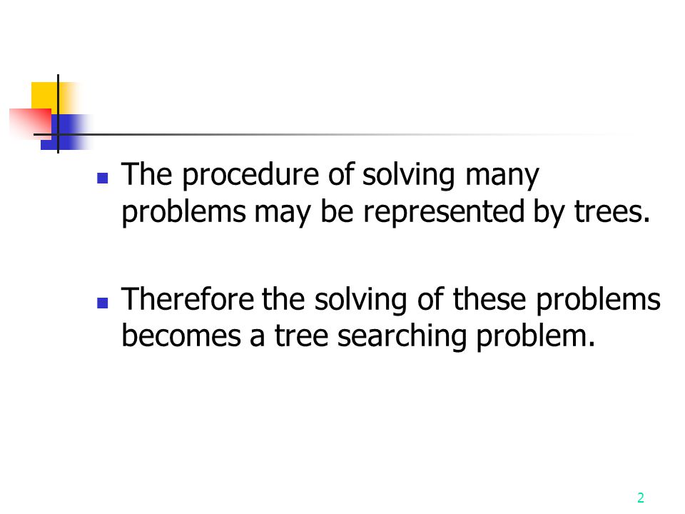 2 The procedure of solving many problems may be represented by trees.