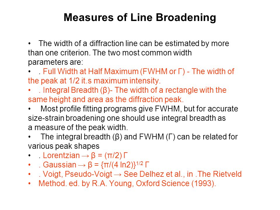 Measures of Line Broadening The width of a diffraction line can be estimated by more than one criterion. The two most common width parameters are:. Fu