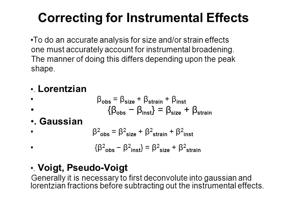 Correcting for Instrumental Effects To do an accurate analysis for size and/or strain effects one must accurately account for instrumental broadening.