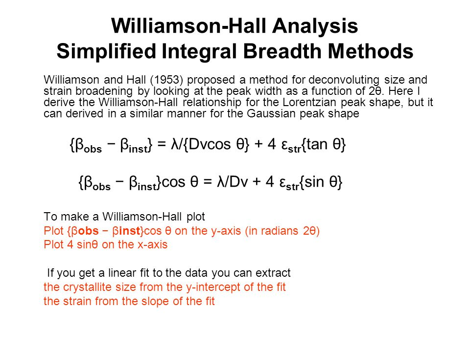 Williamson-Hall Analysis Simplified Integral Breadth Methods Williamson and Hall (1953) proposed a method for deconvoluting size and strain broadening