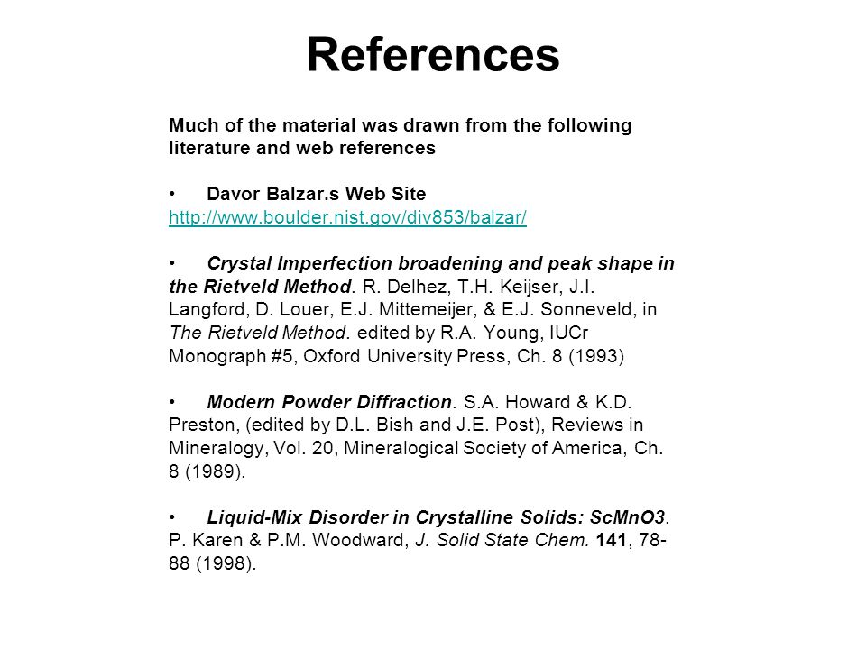 References Much of the material was drawn from the following literature and web references Davor Balzar.s Web Site http://www.boulder.nist.gov/div853/