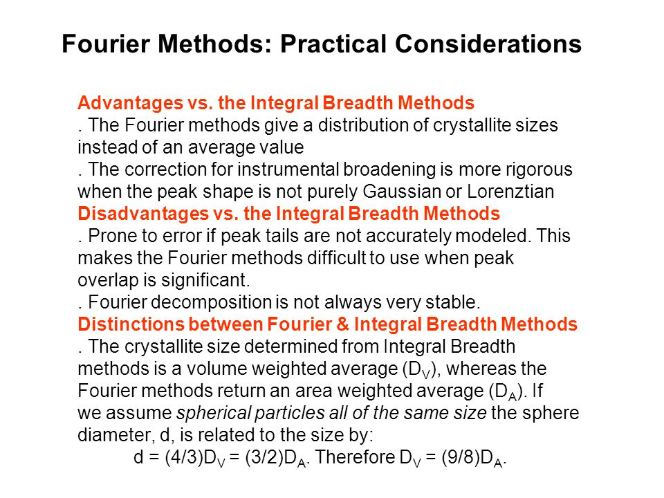 Fourier Methods: Practical Considerations Advantages vs. the Integral Breadth Methods. The Fourier methods give a distribution of crystallite sizes in