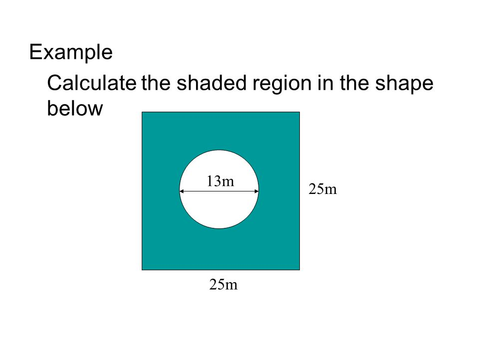 Example Calculate the shaded region in the shape below 25m 13m